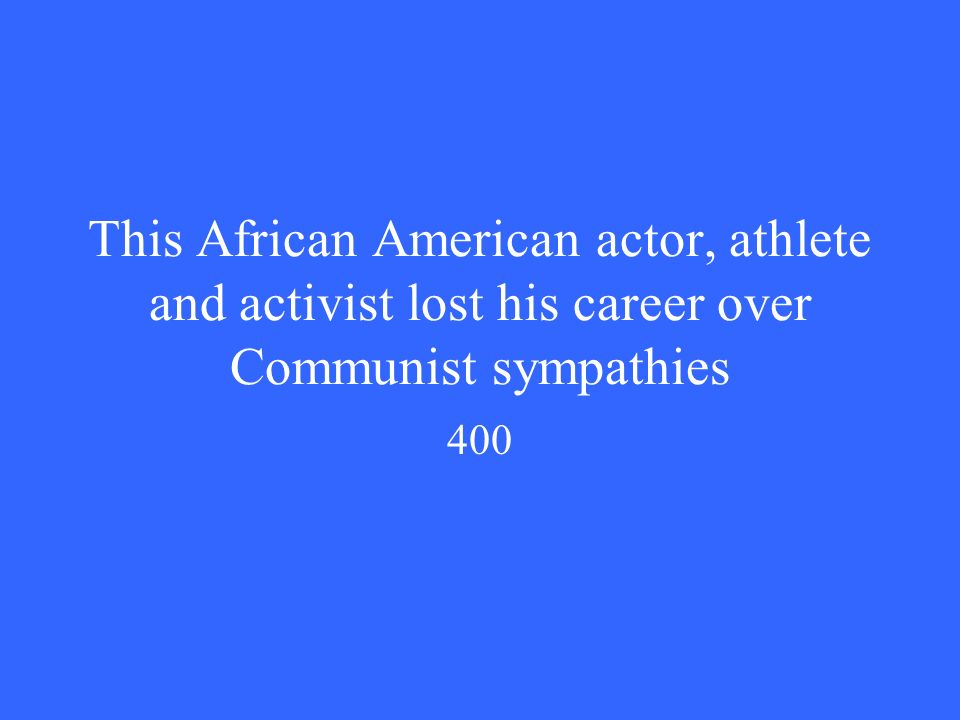 This African American actor, athlete and activist lost his career over Communist sympathies 400