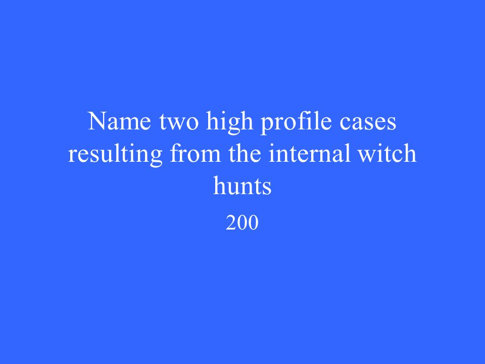 Name two high profile cases resulting from the internal witch hunts 200