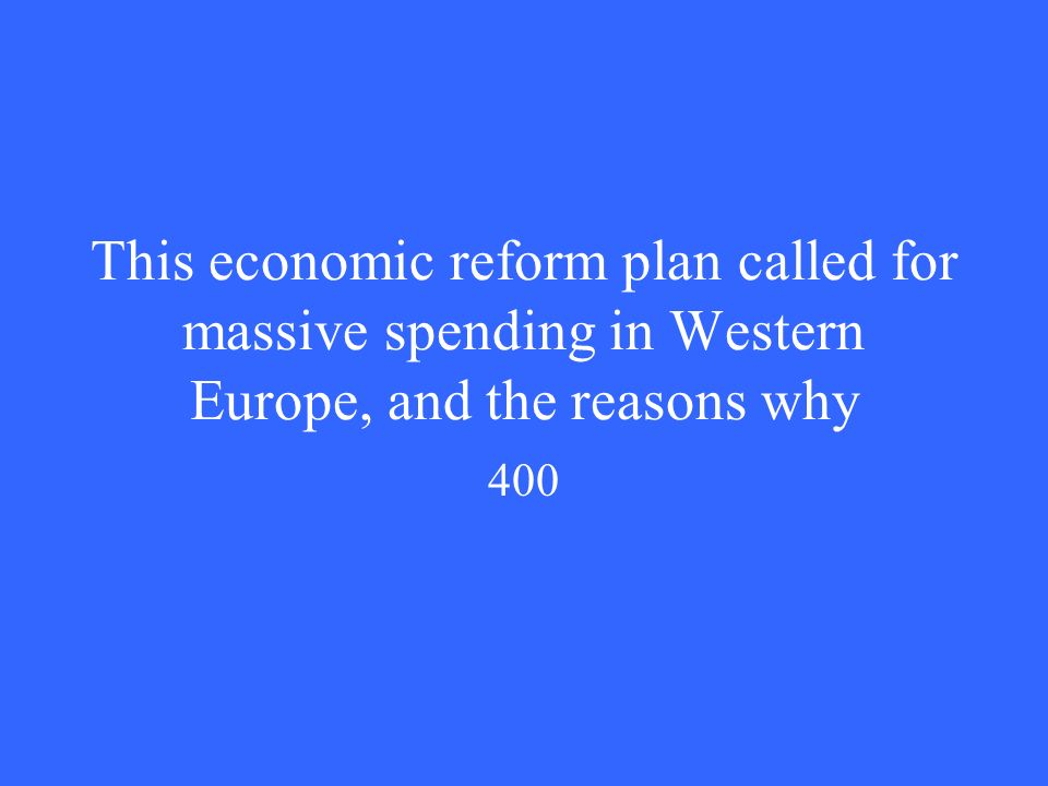 This economic reform plan called for massive spending in Western Europe, and the reasons why 400