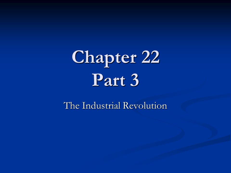 Chapter 22 Part 3 The Industrial Revolution
