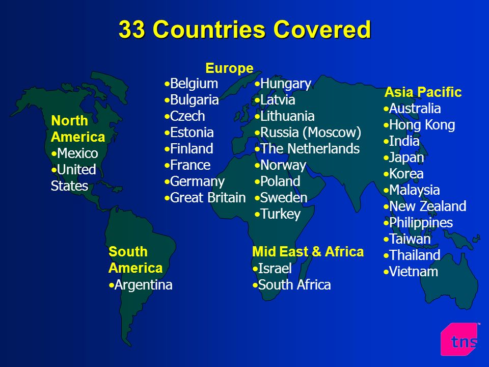 Europe Asia Pacific Australia Hong Kong India Japan Korea Malaysia New Zealand Philippines Taiwan Thailand Vietnam North America Mexico United States Hungary Latvia Lithuania Russia (Moscow) The Netherlands Norway Poland Sweden Turkey South America Argentina 33 Countries Covered Mid East & Africa Israel South Africa Belgium Bulgaria Czech Estonia Finland France Germany Great Britain