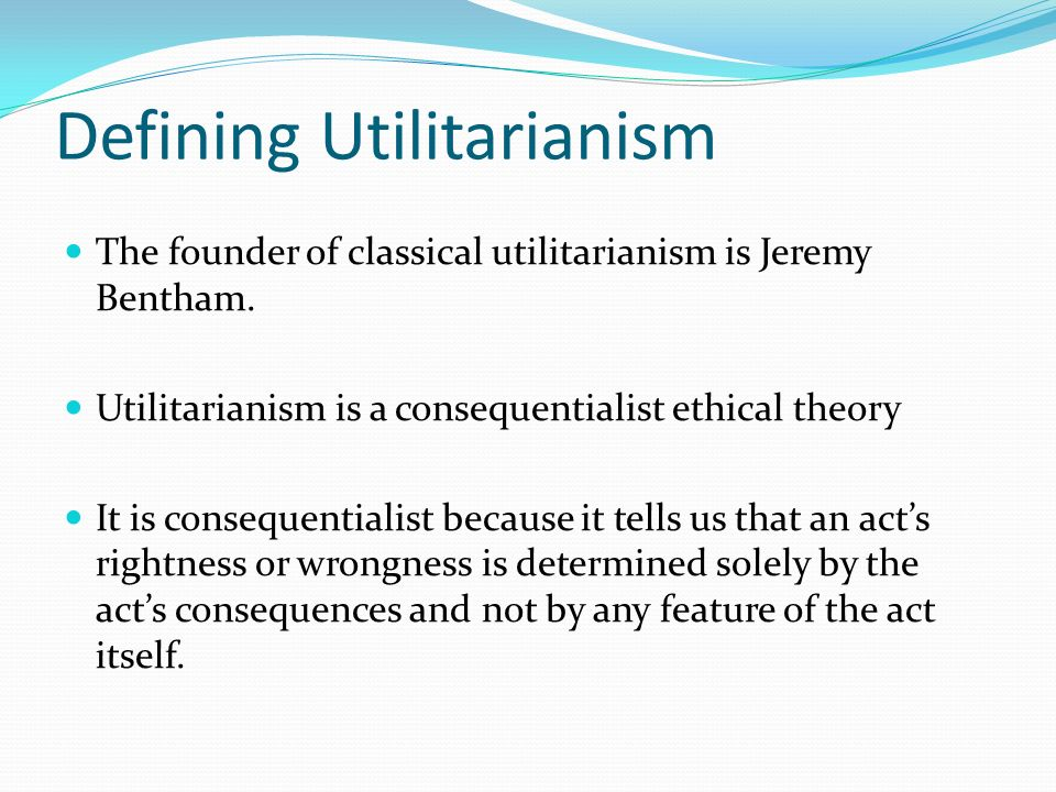 a discussion on quantitative utilitarianism by jeremy bentham Discussion of consequentialism, hedonism and utilitarianism jeremy bentham a quantitative position b hedonic calculus.