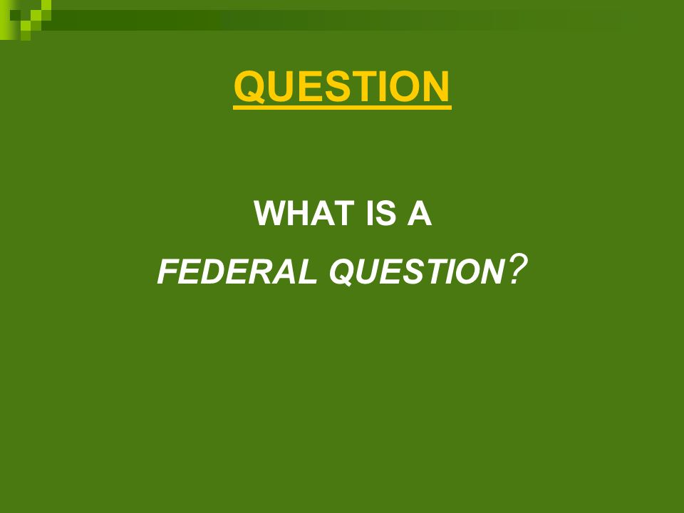 QUESTION WHAT IS A FEDERAL QUESTION
