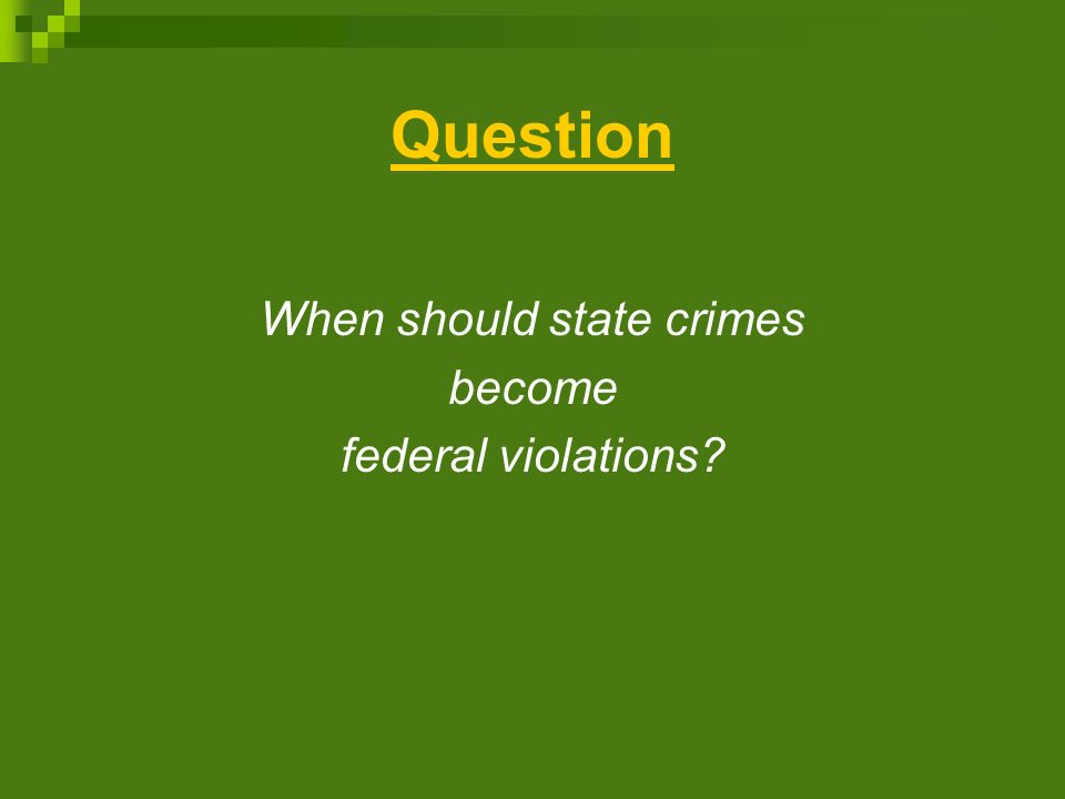 Question When should state crimes become federal violations