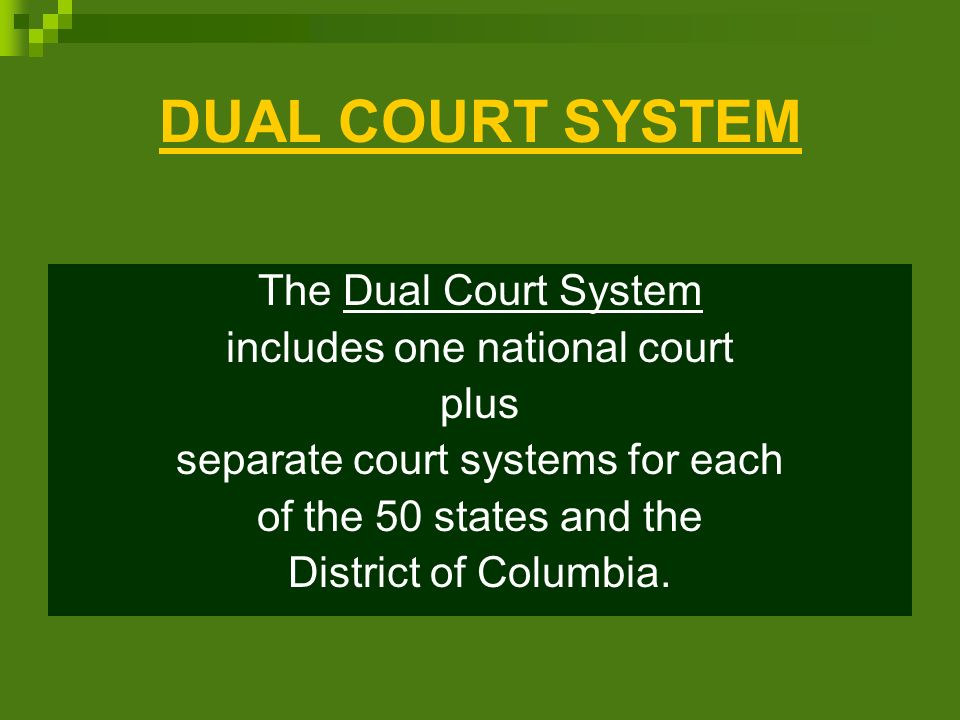 DUAL COURT SYSTEM The Dual Court System includes one national court plus separate court systems for each of the 50 states and the District of Columbia.