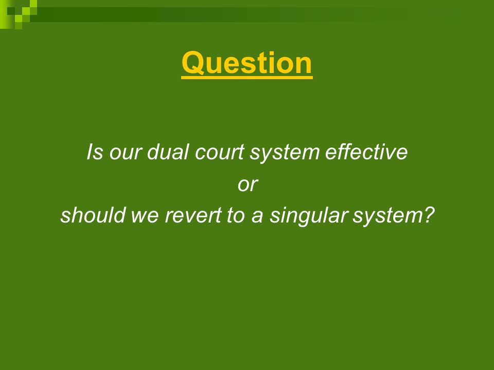 Question Is our dual court system effective or should we revert to a singular system