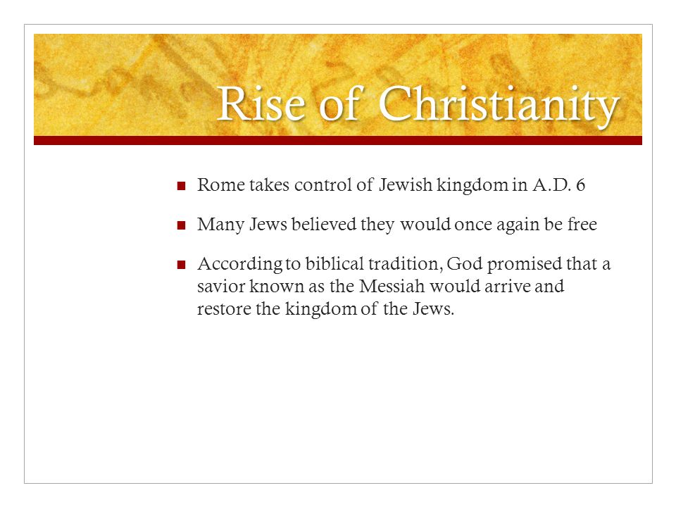 Rise of Christianity Rome takes control of Jewish kingdom in A.D.