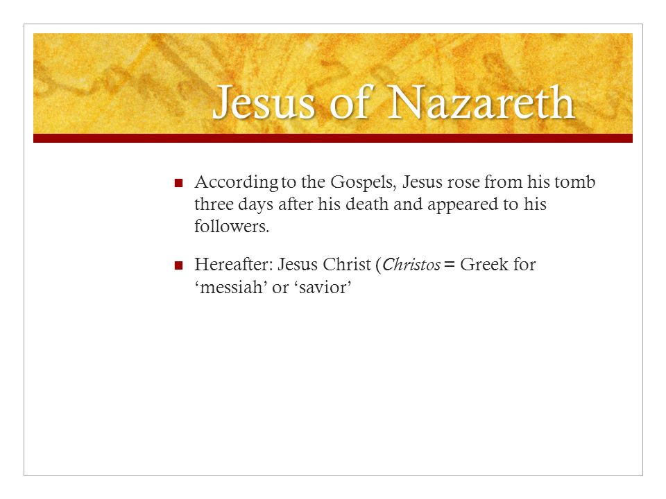 Jesus of Nazareth According to the Gospels, Jesus rose from his tomb three days after his death and appeared to his followers.