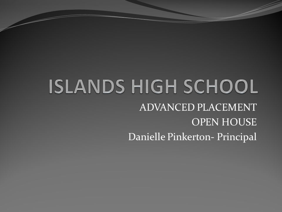 ADVANCED PLACEMENT OPEN HOUSE Danielle Pinkerton- Principal