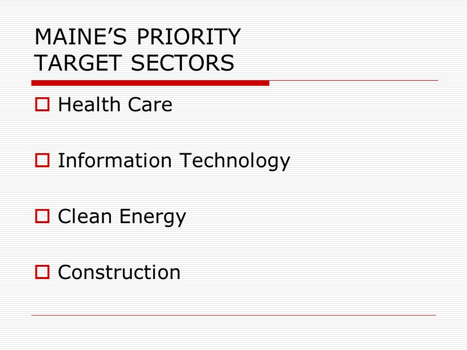 EXAMPLES OF TARGETED SECTORS FROM OTHER STATES  Health Care  Manufacturing  Transportation  Construction  Mechanic and Technician Trades  Information Technology  Professional and Technical Services