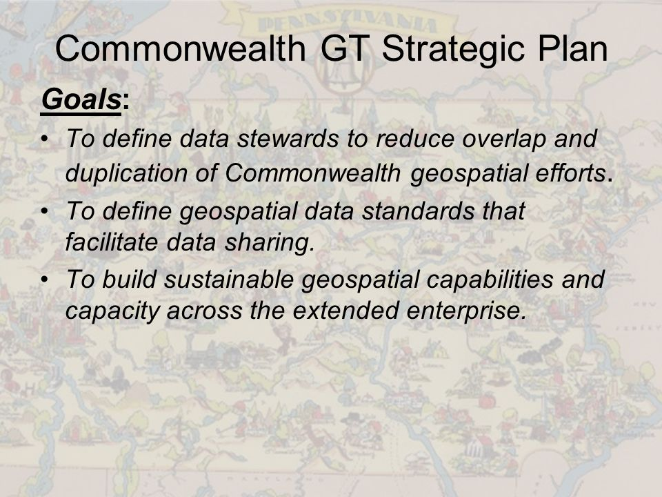 Commonwealth GT Strategic Plan Goals: To define data stewards to reduce overlap and duplication of Commonwealth geospatial efforts.