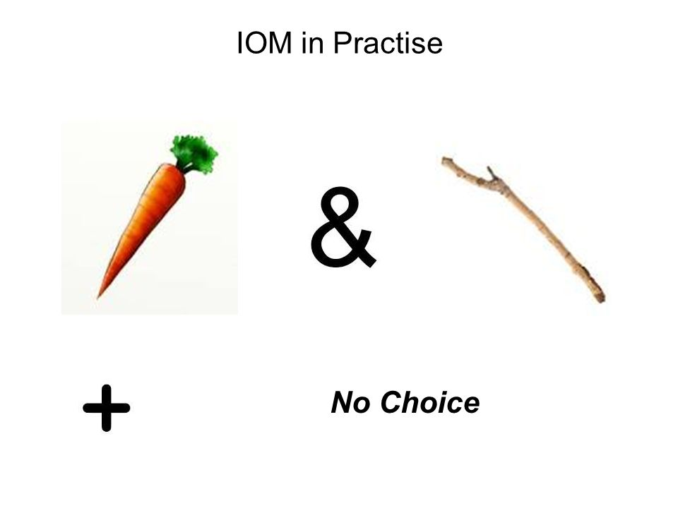 IOM in Practise No Choice