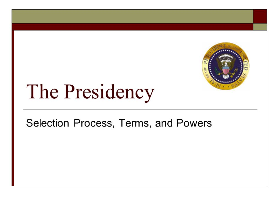 The Presidency Selection Process, Terms, and Powers