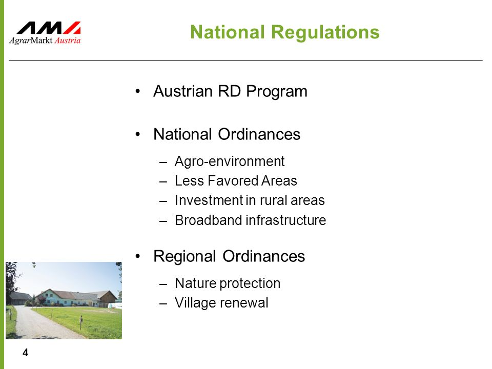 4 National Regulations Austrian RD Program National Ordinances –Agro-environment –Less Favored Areas –Investment in rural areas –Broadband infrastructure Regional Ordinances –Nature protection –Village renewal