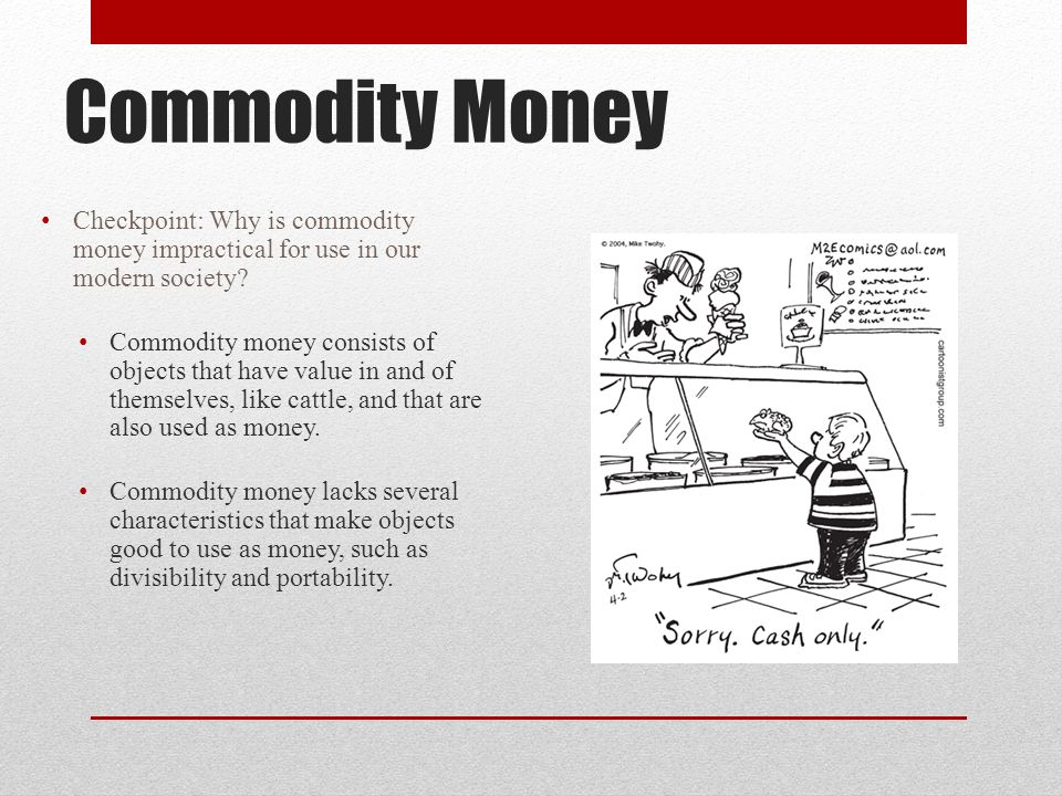 Commodity Money Checkpoint: Why is commodity money impractical for use in our modern society.