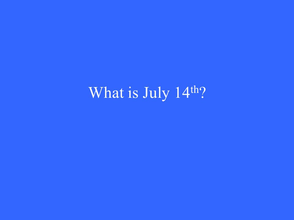 What is July 14 th