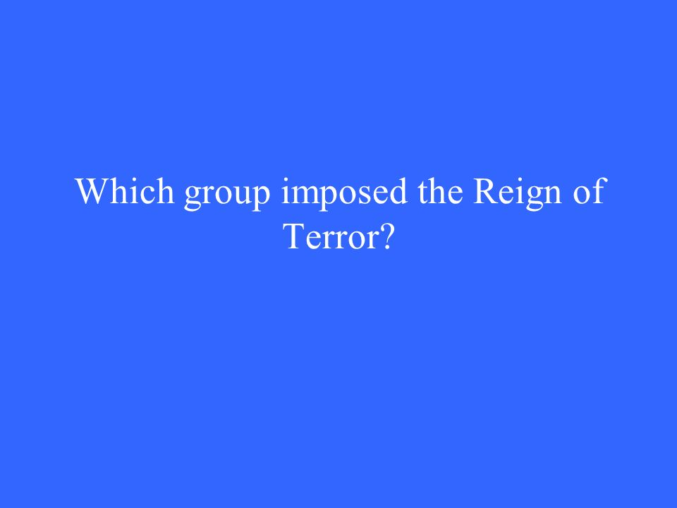 Which group imposed the Reign of Terror