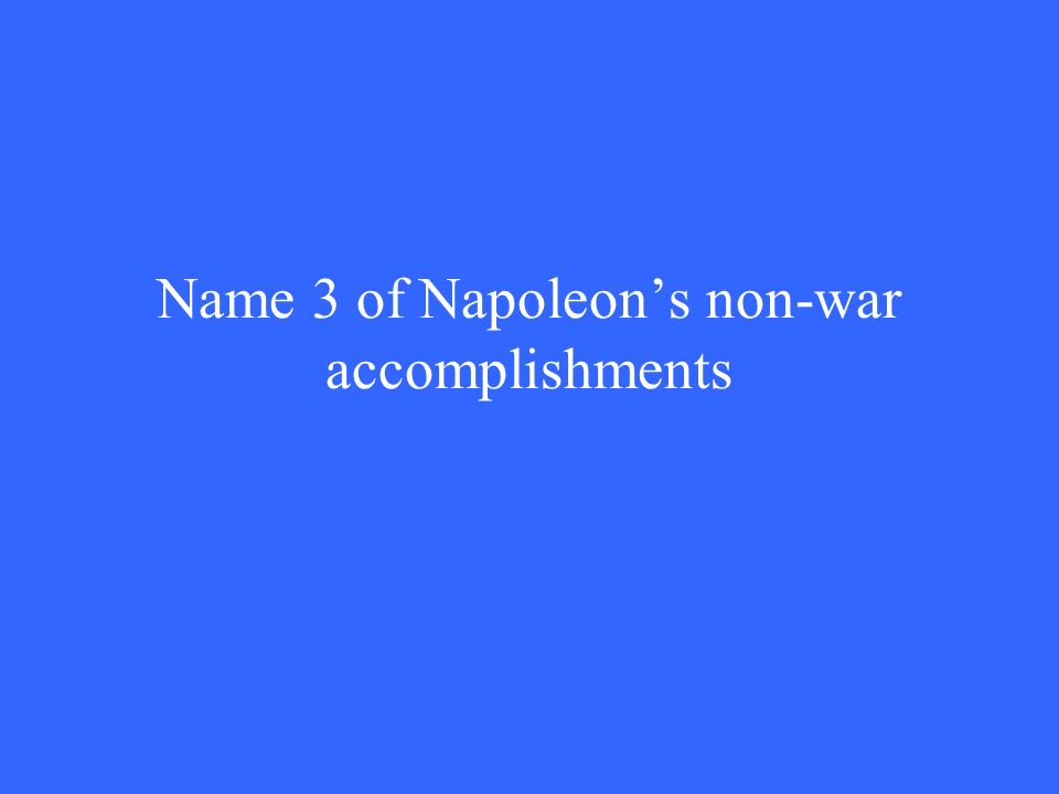Name 3 of Napoleon's non-war accomplishments
