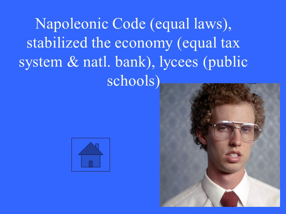 Napoleonic Code (equal laws), stabilized the economy (equal tax system & natl.