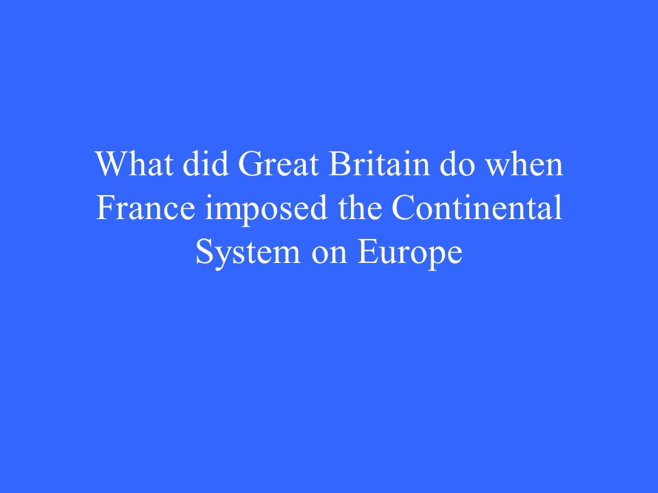 What did Great Britain do when France imposed the Continental System on Europe
