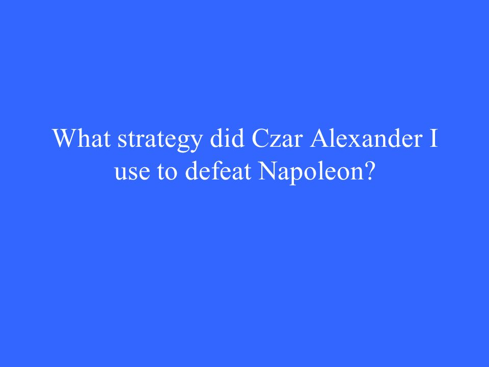 What strategy did Czar Alexander I use to defeat Napoleon