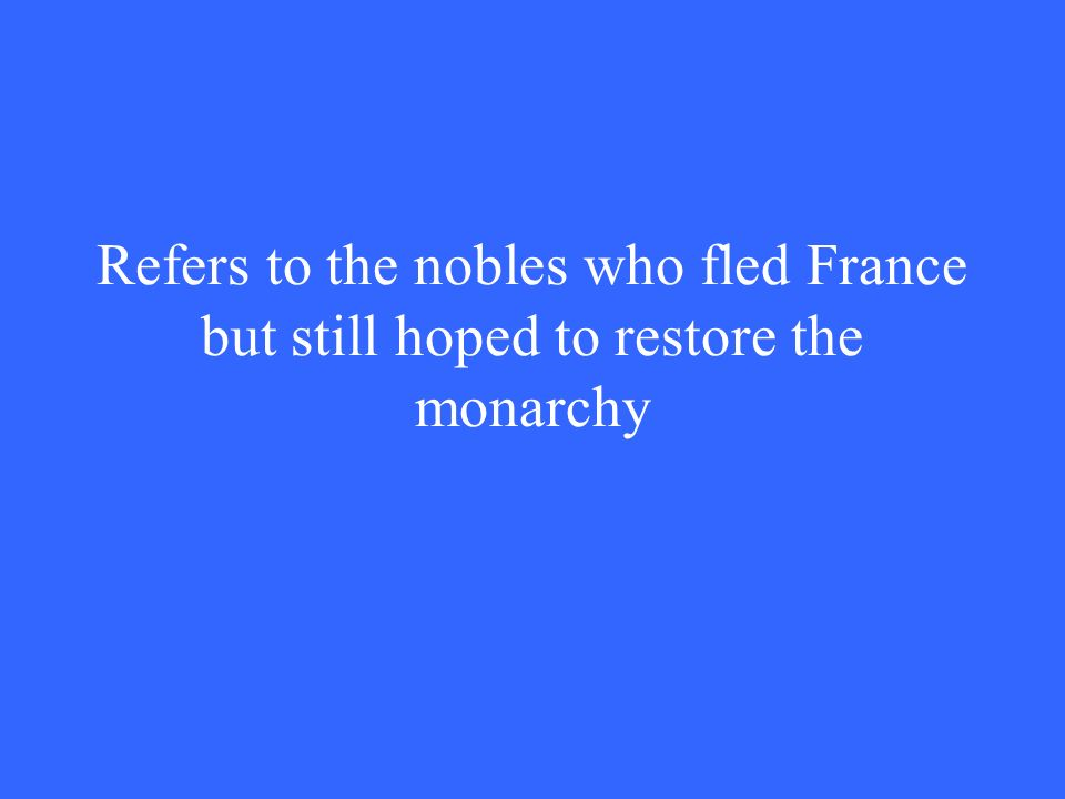 Refers to the nobles who fled France but still hoped to restore the monarchy