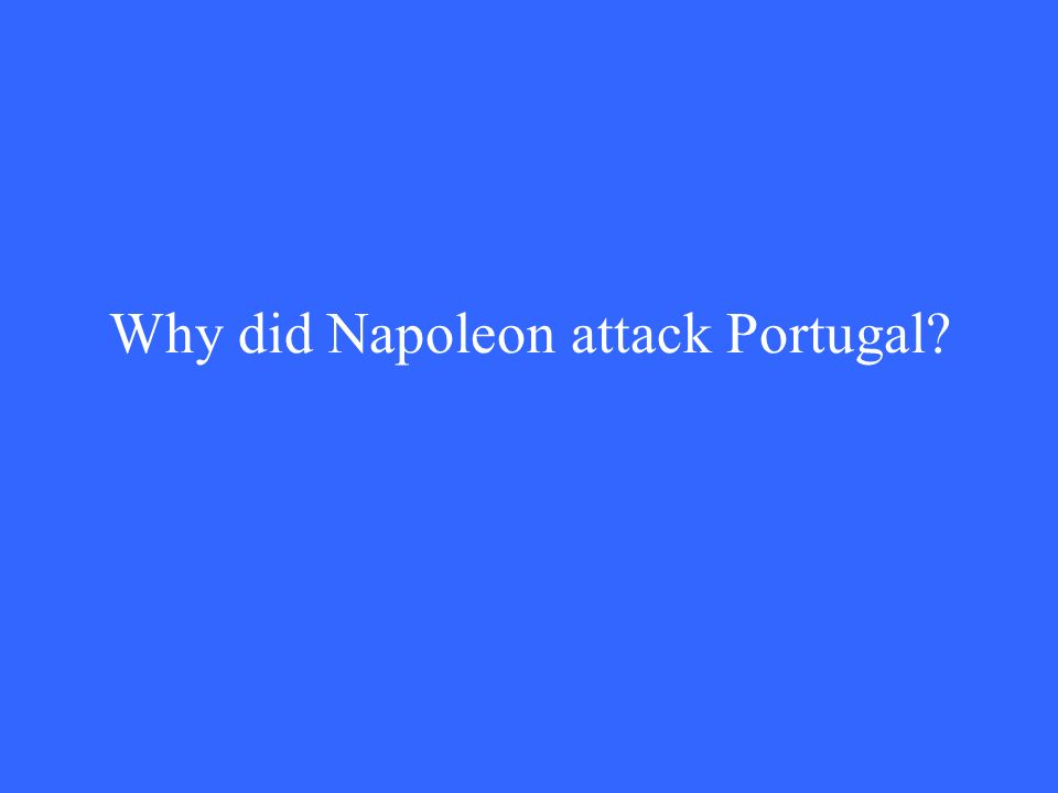 Why did Napoleon attack Portugal