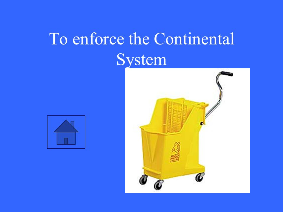 To enforce the Continental System