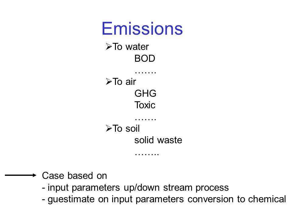 Emissions  To water BOD …….  To air GHG Toxic …….
