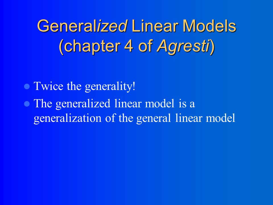 Outline Introduction to Generalized Linear Models The simplest logistic regression (from a 2x2 table)—illustrates how the math works… Step-by-step examples Dummy variables – Confounding and interaction Introduction to model-building strategies