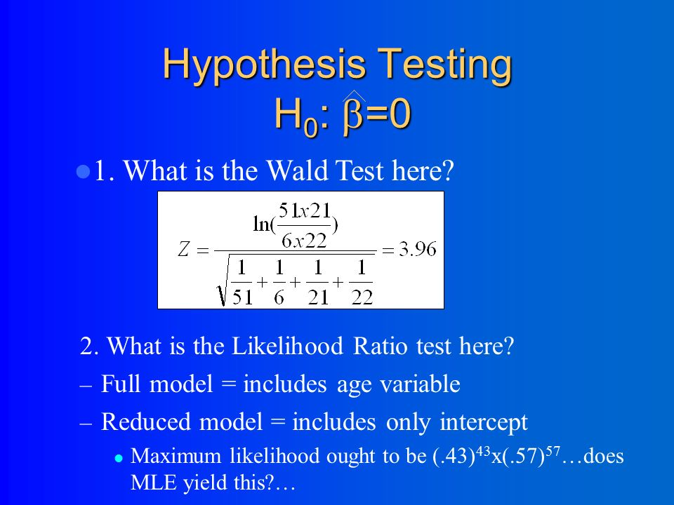 Hypothesis Testing H 0 :  =0 2. The Likelihood Ratio test: 1.