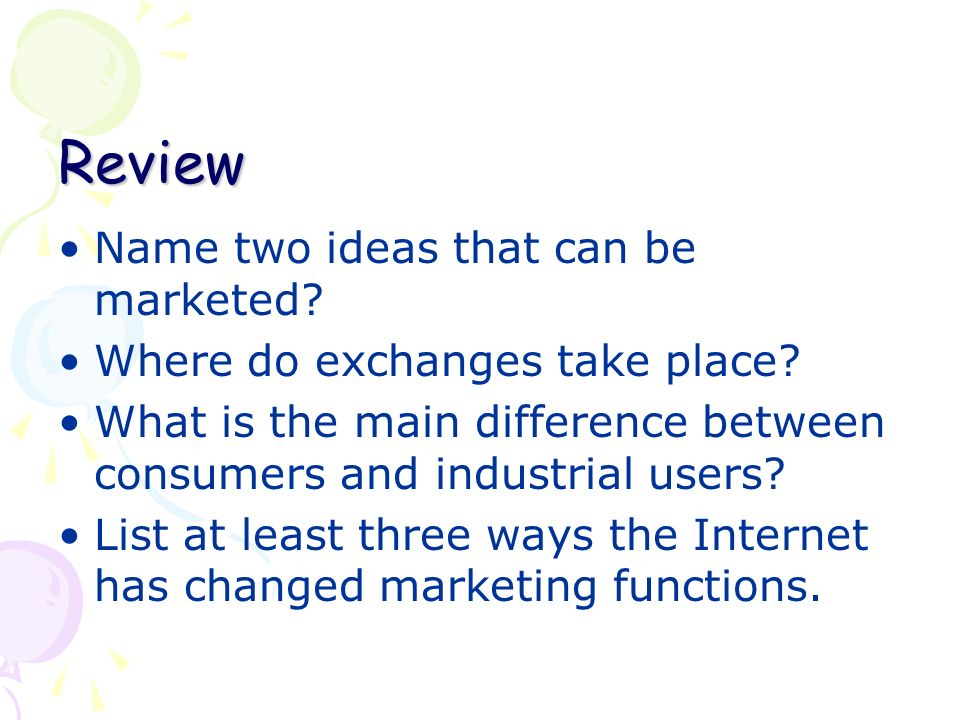 Review Name two ideas that can be marketed. Where do exchanges take place.