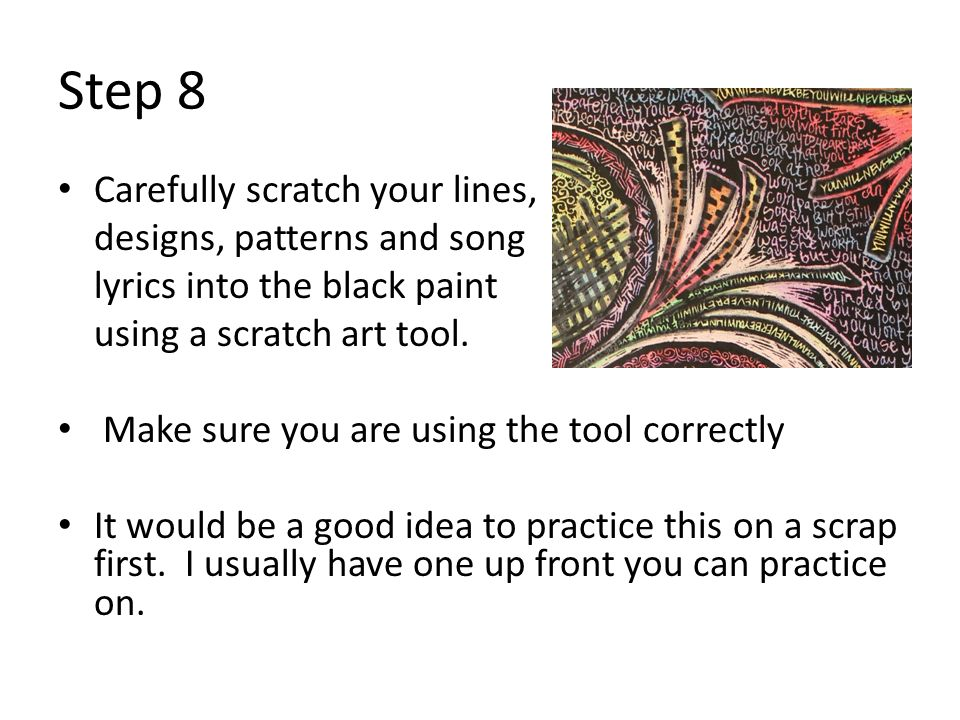 Step 8 Carefully scratch your lines, designs, patterns and song lyrics into the black paint using a scratch art tool.