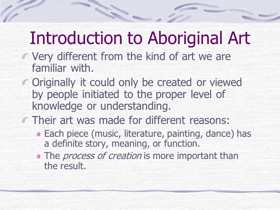 Introduction to Aboriginal Art Very different from the kind of art we are familiar with.