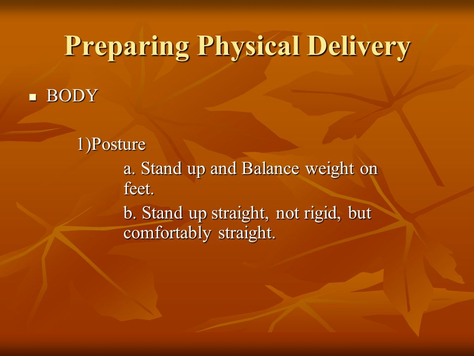 Preparing Physical Delivery BODY BODY1)Posture a. Stand up and Balance weight on feet.