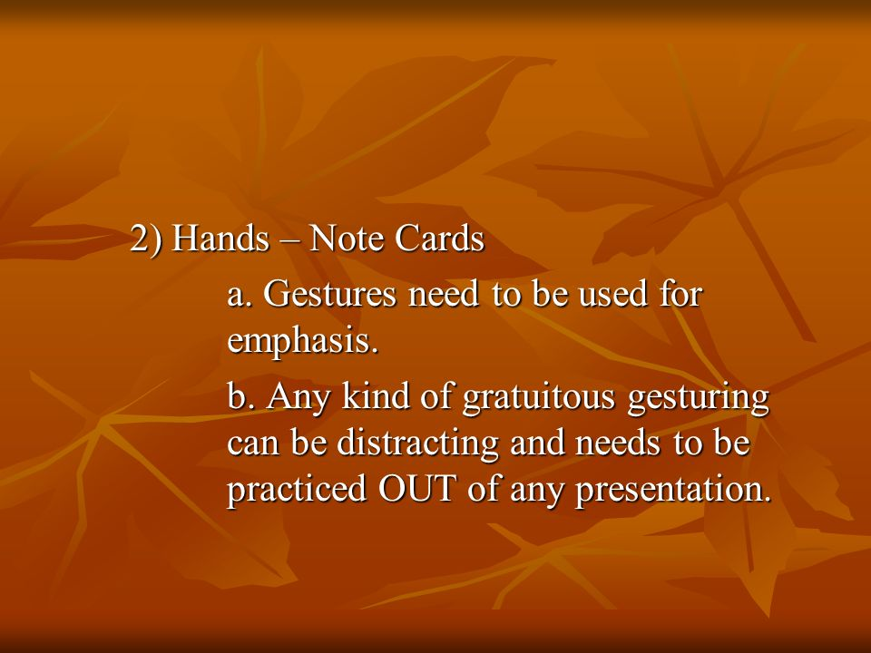 2) Hands – Note Cards 2) Hands – Note Cards a. Gestures need to be used for emphasis.