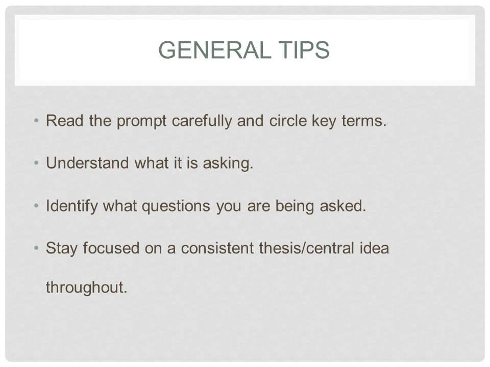 GENERAL TIPS Read the prompt carefully and circle key terms.