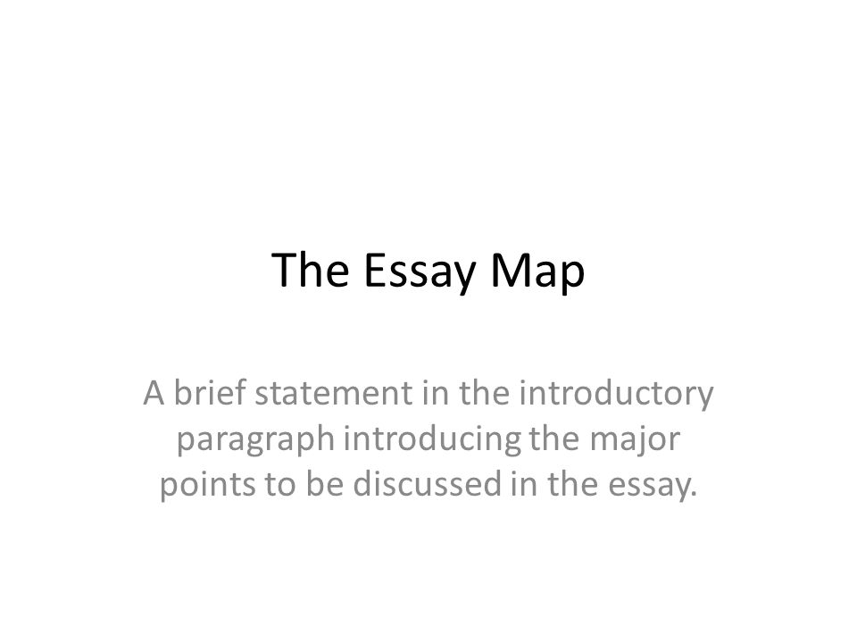 the essay map a brief statement in the introductory paragraph  1 the essay map a brief statement in the introductory paragraph introducing the major points to be discussed in the essay