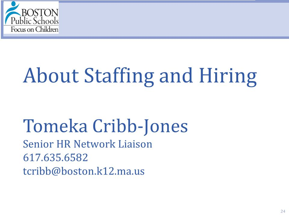 24 About Staffing and Hiring Tomeka Cribb-Jones Senior HR Network Liaison