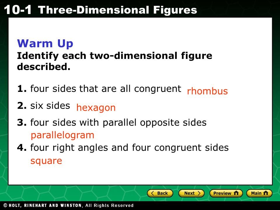 Holt CA Course Three-Dimensional Figures Warm Up Identify each two-dimensional figure described.