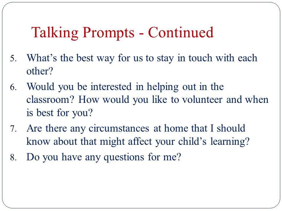Talking Prompts - Continued 5. What's the best way for us to stay in touch with each other.