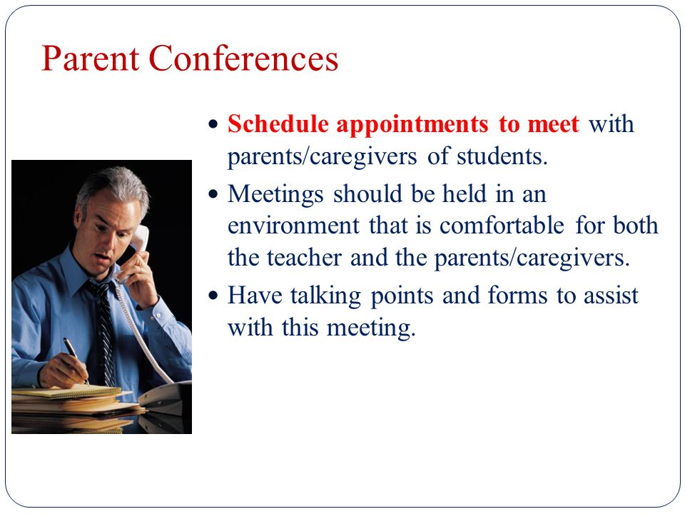 Parent Conferences Schedule appointments to meet with parents/caregivers of students.