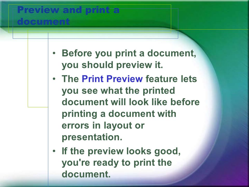 Preview and print a document Before you print a document, you should preview it.
