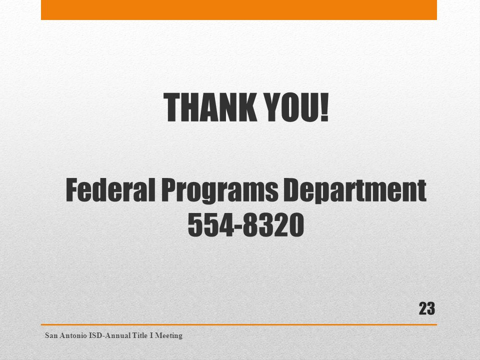 THANK YOU! Federal Programs Department San Antonio ISD-Annual Title I Meeting 23
