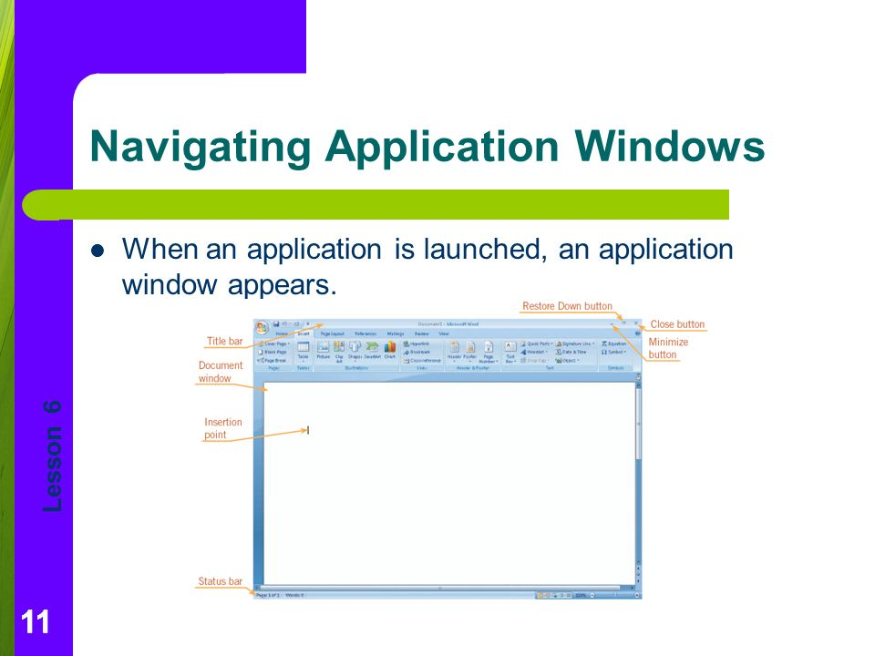 Lesson 6 11 Navigating Application Windows When an application is launched, an application window appears.