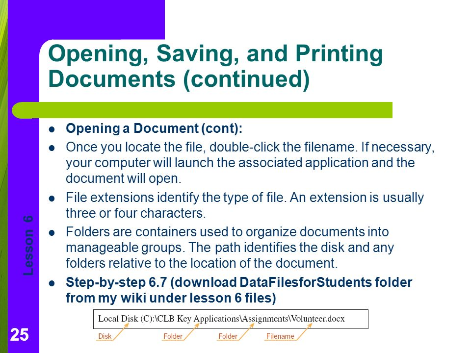 Lesson 6 25 Opening, Saving, and Printing Documents (continued) 25 Opening a Document (cont): Once you locate the file, double-click the filename.