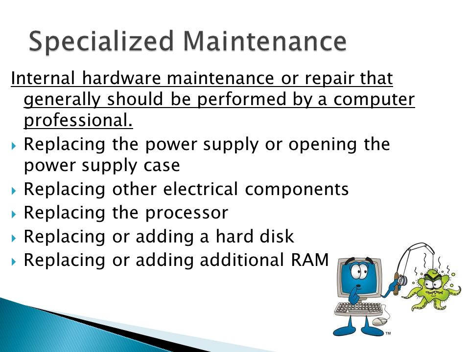 Internal hardware maintenance or repair that generally should be performed by a computer professional.