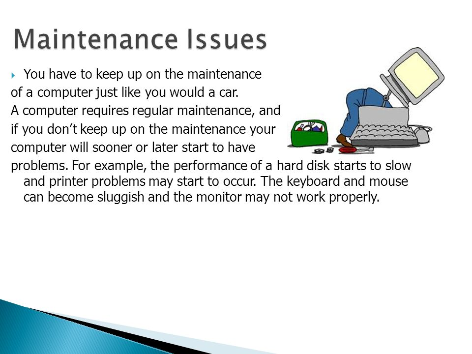  You have to keep up on the maintenance of a computer just like you would a car.
