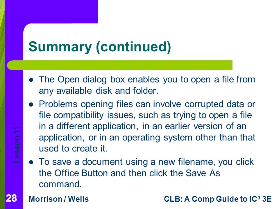 Lesson 11 Morrison / WellsCLB: A Comp Guide to IC 3 3E 28 Summary (continued) The Open dialog box enables you to open a file from any available disk and folder.