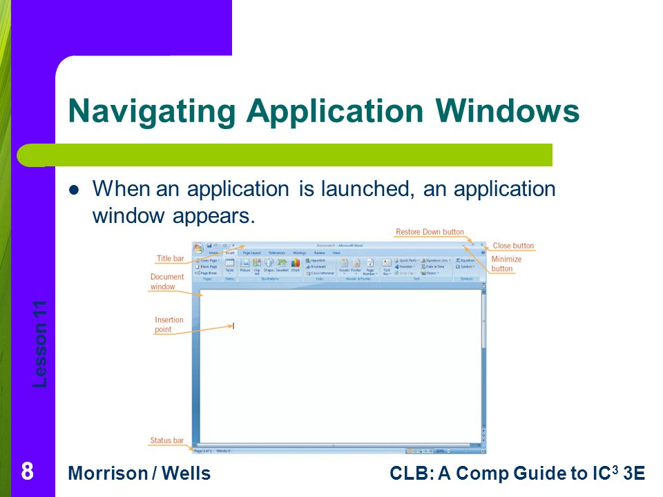 Lesson 11 Morrison / WellsCLB: A Comp Guide to IC 3 3E 88 Navigating Application Windows When an application is launched, an application window appears.